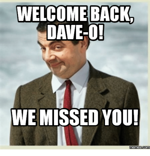 welcome back dave o we missed you memes com 14049730 welcome back dave o! we missed you! memes com dave meme on me me,We Miss You Meme