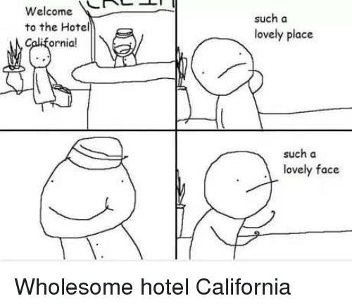 Welcome Such A Lovely Place To The Hotel Ornial Such A Lovely Face Wholesome Hotel California California Meme On Me Me