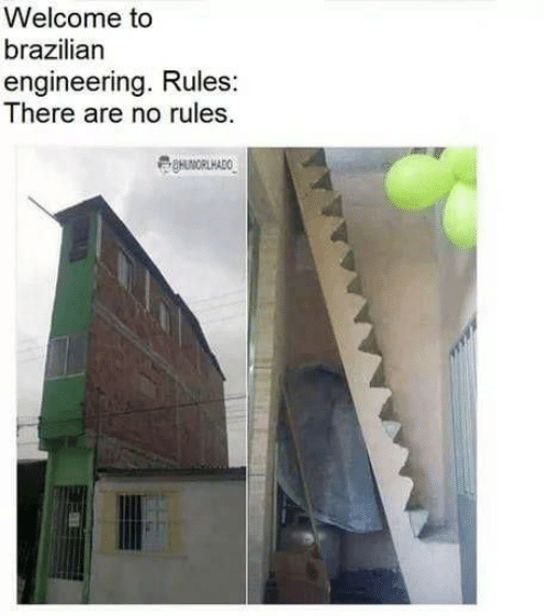 Engineering, Brazilian, and There: Welcome to  brazilian  engineering. Rules:  There are no rules