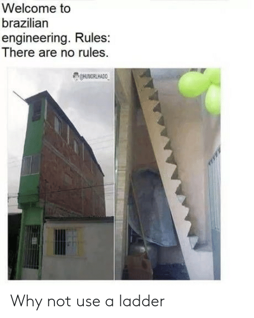 Welcome to Brazilian Engineering Rules There Are No Rules Why Not