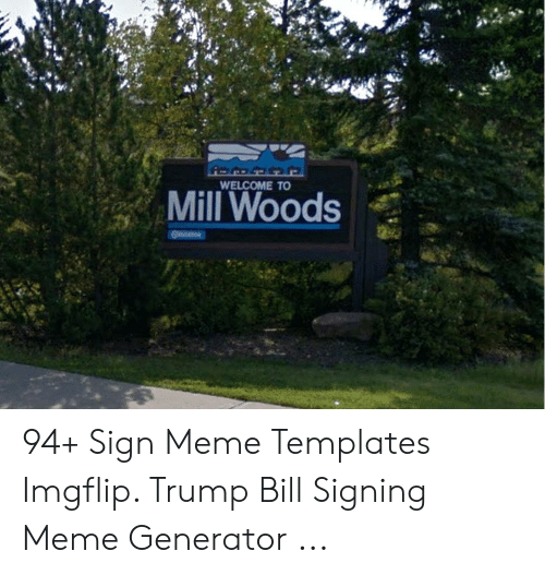 WELCOME TO Mill Woods 94+ Sign Meme Templates Imgflip Trump