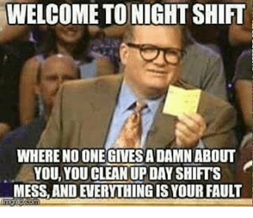 Funny Day Shift Meme : Best memes about welcome to night shift