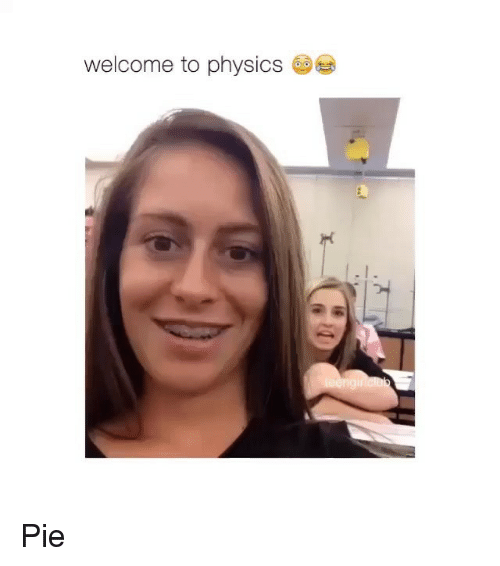 Memes, Physics, and 🤖: welcome to physics Pie