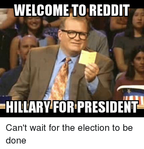 2ab614ff1 WELCOME TO REDDIT HILLARY FOR PRESIDENT Can t Wait for the Election ...