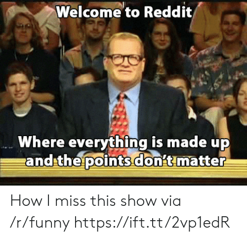 Welcome to Reddit Where Everything Is Made Up Andthepoints