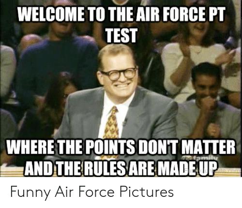 WELCOME TO THE AIR FORCE PT TEST WHERE THE POINTSDONT MATTER