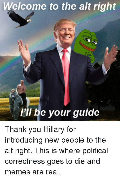 welcome to the alt right ill be your guide thank 3442605 welcome to the alt right i'll be your guide thank you hillary for,Alt Right Meme