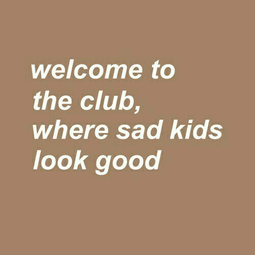 Club, Good, and Kids: welcome to  the club,  where sad kids  look good