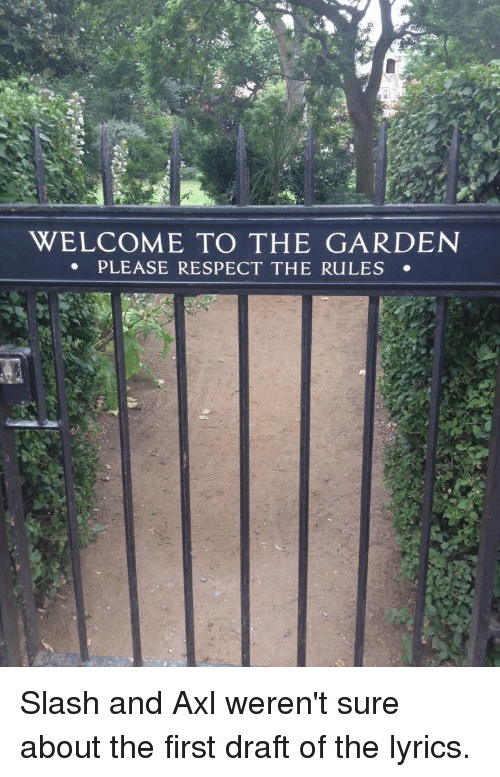 WELCOME TO THE GARDEN PLEASE RESPECT THE RuLES