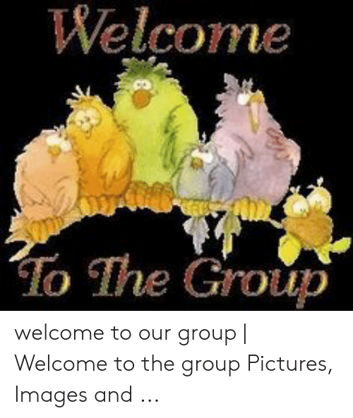 Welcome to the Group Welcome to Our Group | Welcome to the