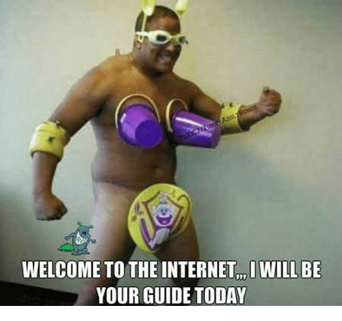 Welcome to the internet i will be your guide today | meme on me. Me.