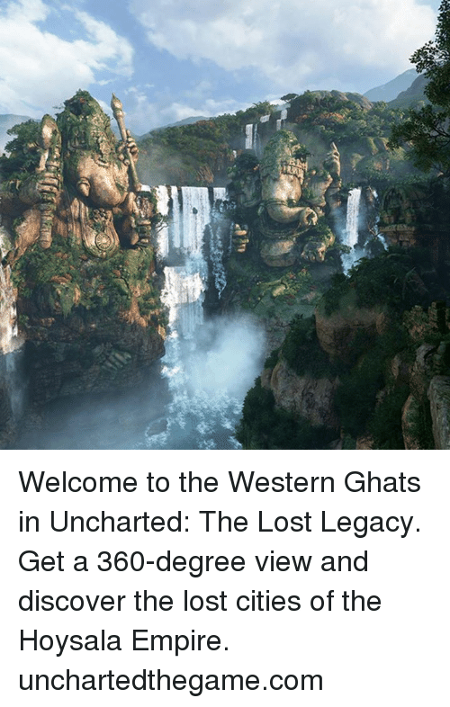 Dank, Empire, and Lost: Welcome to the Western Ghats in Uncharted: The Lost Legacy. Get a 360-degree view and discover the lost cities of the Hoysala Empire. unchartedthegame.com