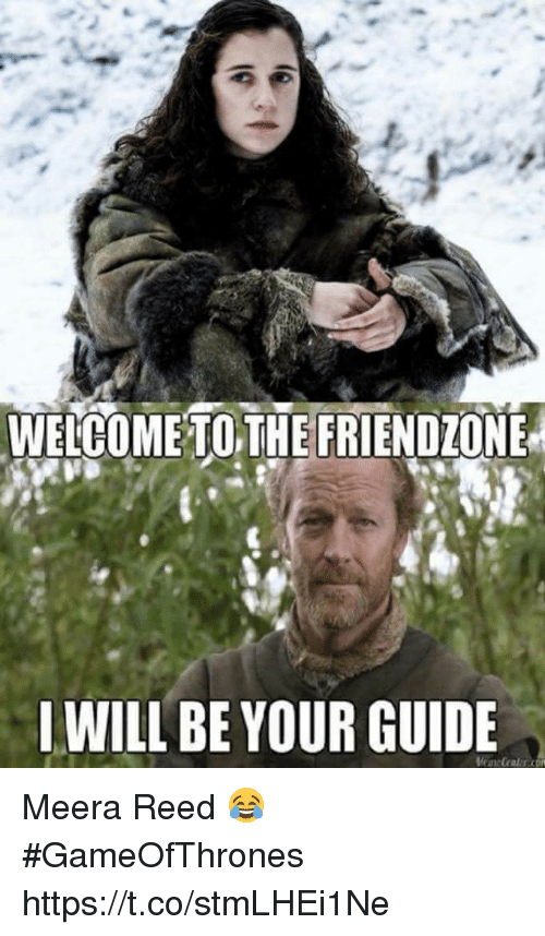 Memes, 🤖, and Gameofthrones: WELCOME TOTHE FRIENDIONE  I WILL BE YOUR GUIDE Meera Reed 😂 #GameOfThrones https://t.co/stmLHEi1Ne