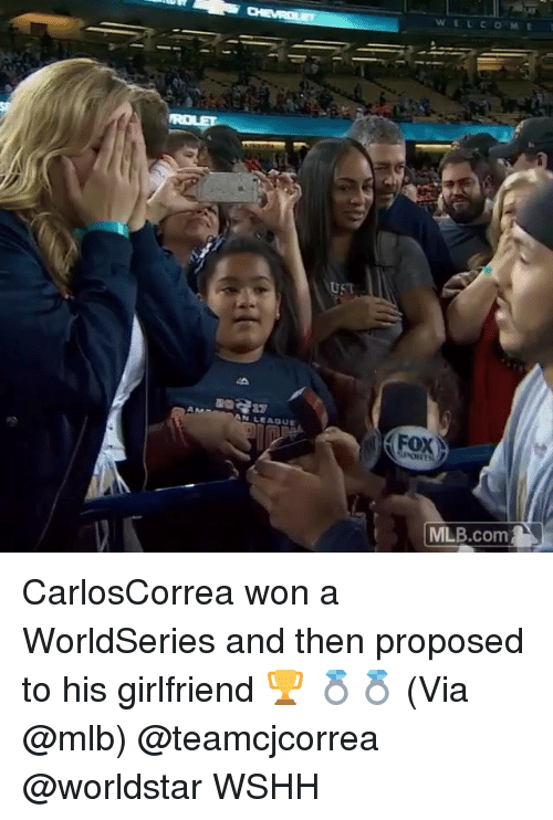 Memes, Mlb, and Worldstar: WELCOME  UST  N LEAGUE  MLB.com CarlosCorrea won a WorldSeries and then proposed to his girlfriend 🏆 💍💍 (Via @mlb) @teamcjcorrea @worldstar WSHH