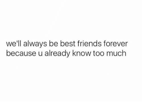 Friends Too Much And Best Well Always Be Forever