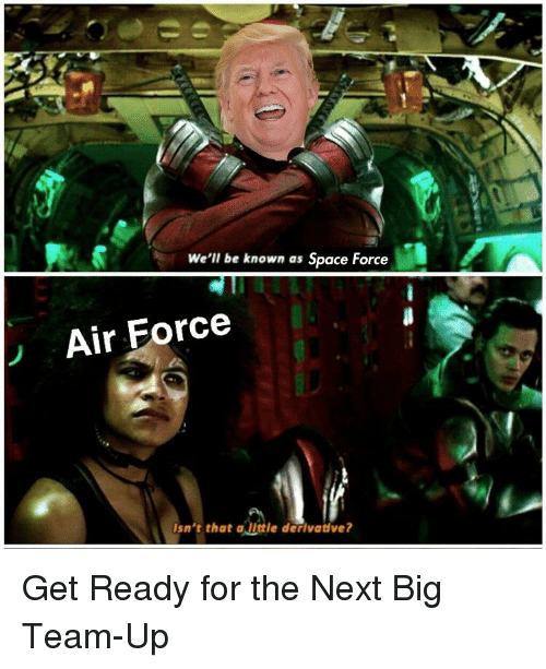 We Ll Be Known As Space Force Air Force Isn T That Alittle Derivative Air Force Meme On Me Me