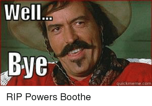 well bye quickmenne com rip powers boothe 21402808 well bye quickmennecom toosoon meme on me me