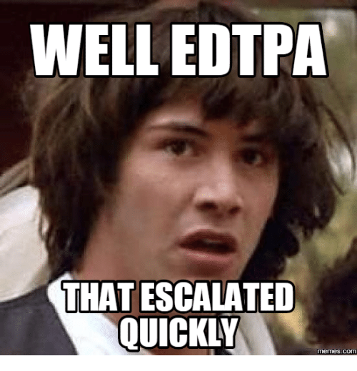 Edtpa and Well That Escalated Meme: WELL EDTPA  THAT ESCALATED  QUICKLY  COM
