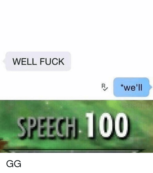 "Anaconda, Gg, and Memes: WELL FUCK  ""we'll  SPEECH 100 GG"