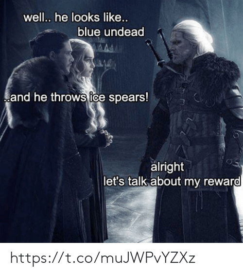 Memes, Blue, and Alright: well.. he looks like...  blue undead  and he throws tce spears!  alright  let's talk about my reward https://t.co/muJWPvYZXz