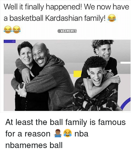 Basketball, Family, and Nba: Well it finally happened! We now have  a basketball Kardashian family!  @NBAMEMES At least the ball family is famous for a reason 🤷🏾‍♂️😂 nba nbamemes ball