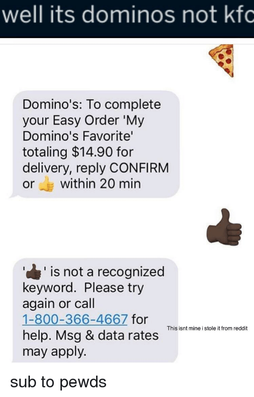 Well Its Dominos Not Kfc Domino S To Complete Your Easy Order My