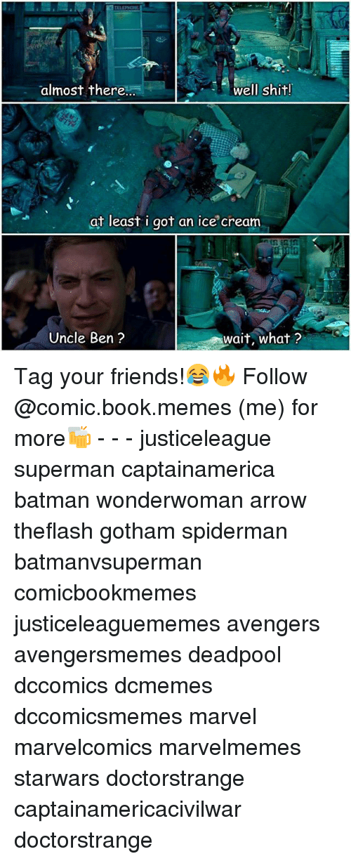 Comic-Book, Cream, and Ice: well shit!  almost there  at least i got an ice cream  Uncle Ben  wait, what? Tag your friends!😂🔥 Follow @comic.book.memes (me) for more🍻 - - - justiceleague superman captainamerica batman wonderwoman arrow theflash gotham spiderman batmanvsuperman comicbookmemes justiceleaguememes avengers avengersmemes deadpool dccomics dcmemes dccomicsmemes marvel marvelcomics marvelmemes starwars doctorstrange captainamericacivilwar doctorstrange