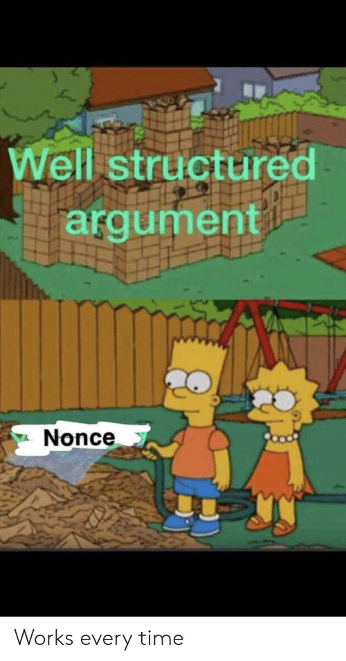Well Structured Argument Nonce Works Every Time | Time Meme on ME ME