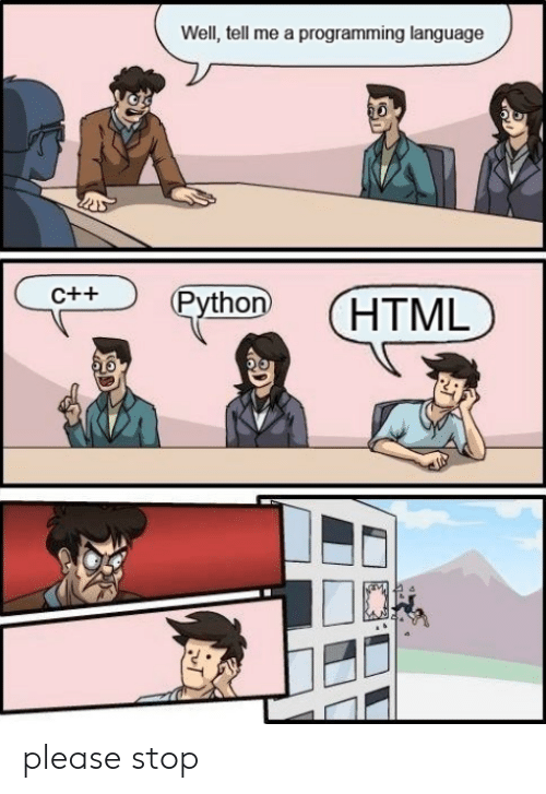 Well Tell Me a Programming Language Python HTML C++ Please