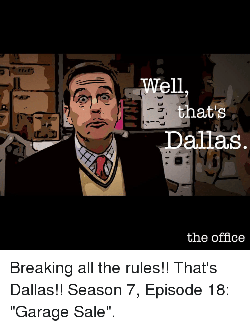 well thats allas the office breaking all the rules that s dallas