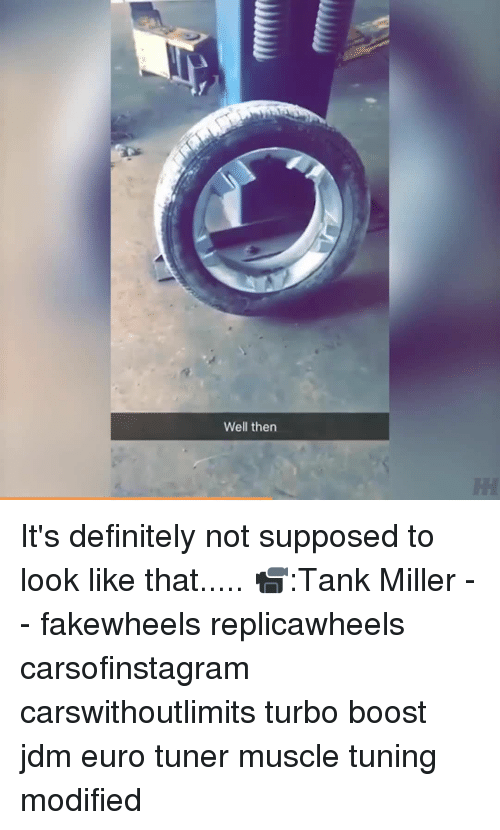 Definitely, Memes, and Euro: Well then It's definitely not supposed to look like that..... 📹:Tank Miller - - fakewheels replicawheels carsofinstagram carswithoutlimits turbo boost jdm euro tuner muscle tuning modified