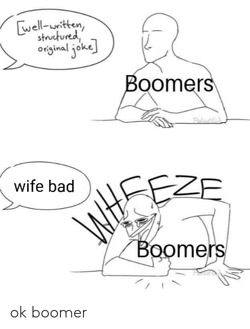 Bad, Wife, and Boomers: well-uritten,  structured,  original joke  Boomers  PaieAle  wife bad  WH  ZE  Boomers ok boomer