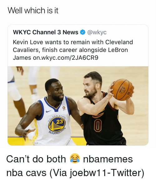 Basketball, Cavs, and Cleveland Cavaliers: Well which is it  WKYC Channel 3 News @wkyc  Kevin Love wants to remain with Cleveland  Cavaliers, finish career alongside LeBron  James on.wkyc.com/2JA6CR9  23  ARR Can't do both 😂 nbamemes nba cavs (Via joebw11-Twitter)