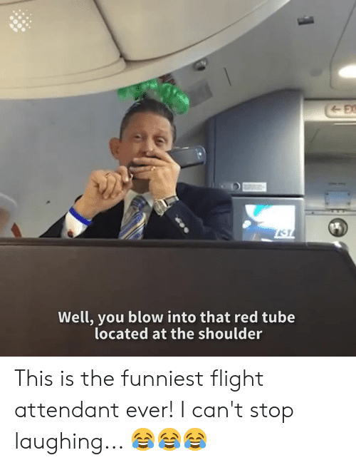 Flight, Red Tube, and Tube: Well, you blow into that red tube  located at the shoulder This is the funniest flight attendant ever! I can't stop laughing... 😂😂😂