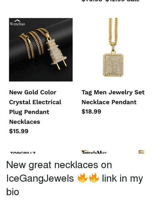 Memes, Jewelry, and Link: Wenchao  New Gold Color  Crystal Electrical  Plug Pendant  Necklaces  $15.99  Tag Men Jewelry Set  Necklace Pendant  $18.99 New great necklaces on IceGangJewels 🔥🔥 link in my bio