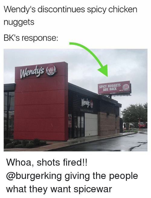 Memes, Wendys, and Chicken: Wendy's discontinues spicy chicken  nuggets  BK's response:  Wendys  SPICY NUGGETS  ARE BACK Whoa, shots fired!! @burgerking giving the people what they want spicewar
