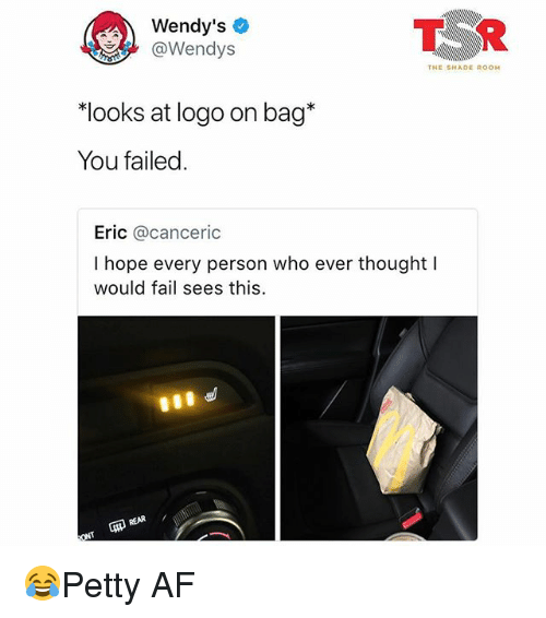 """Af, Fail, and Memes: Wendy's  @Wendys  T R  THE SHADE ROOM  """"looks at logo on bag*  You failed  Eric @canceric  I hope every person who ever thought I  would fail sees this 😂Petty AF"""