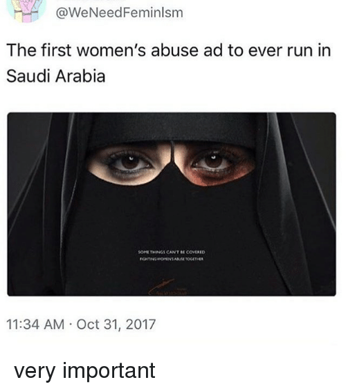 Memes, Run, and Saudi Arabia: @WeNeedFeminlsm  The first women's abuse ad to ever run in  Saudi Arabia  SOME THINGS CAN T BE COVERED  11:34 AM Oct 31, 2017 very important
