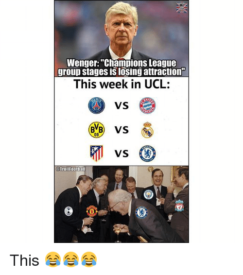 """Memes, Champions League, and 🤖: Wenger: """"Champions League  group stages is losing attraction  This week in UCL:  VS  09  Trollfootball This 😂😂😂"""