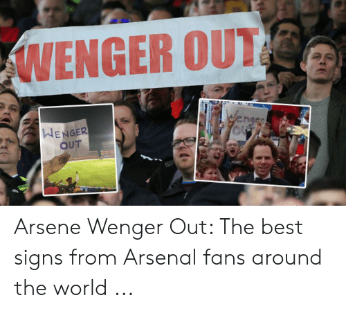 Arsenal, Best, and World: WENGER OUI  WENGER  OUT Arsene Wenger Out: The best signs from Arsenal fans around the world ...