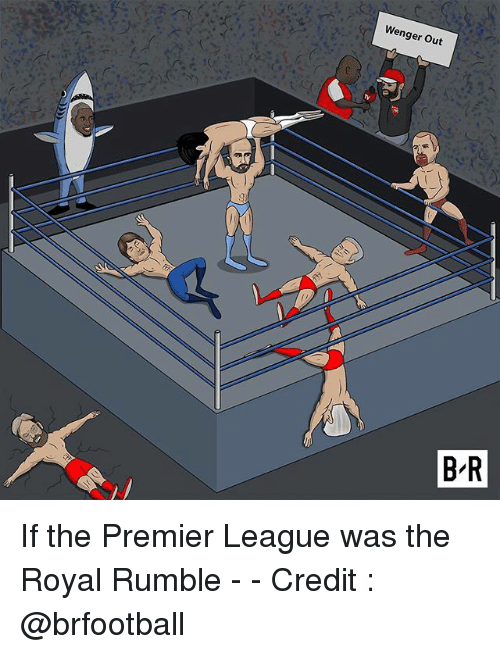 Memes, Premier League, and 🤖: Wenger Out  :C  B R If the Premier League was the Royal Rumble - - Credit : @brfootball