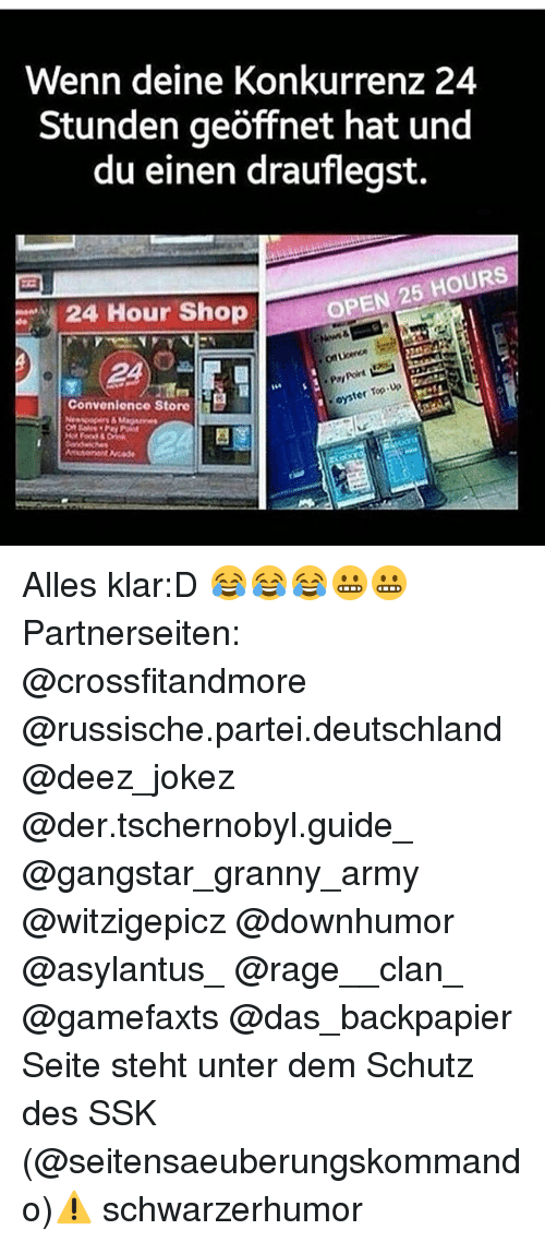 Memes, Army, and Deez: Wenn deine Konkurrenz 24  du einen drauflegst.  25 HOURS  OPEN 24 Hour Shop  ter Top up  Convenience Store a Alles klar:D 😂😂😂😬😬 Partnerseiten: @crossfitandmore @russische.partei.deutschland @deez_jokez @der.tschernobyl.guide_ @gangstar_granny_army @witzigepicz @downhumor @asylantus_ @rage__clan_ @gamefaxts @das_backpapier Seite steht unter dem Schutz des SSK (@seitensaeuberungskommando)⚠ schwarzerhumor
