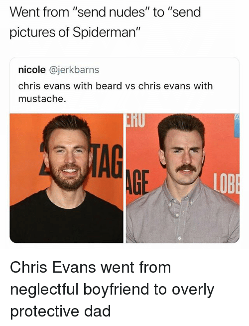 "Beard, Chris Evans, and Dad: Went from ""send nudes"" to ""send  pictures of Spiderman""  nicole @jerkbarn  chris evans with beard vs chris evans with  mustache.  TAG  LOB Chris Evans went from neglectful boyfriend to overly protective dad"