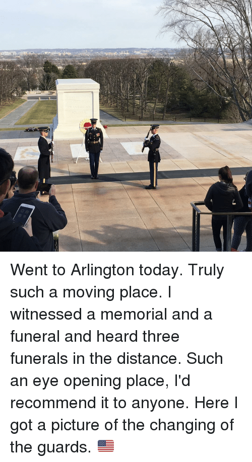 Memes, Pictures, and Change: Went to Arlington today. Truly such a moving place. I witnessed a memorial and a funeral and heard three funerals in the distance. Such an eye opening place, I'd recommend it to anyone. Here I got a picture of the changing of the guards. 🇺🇸