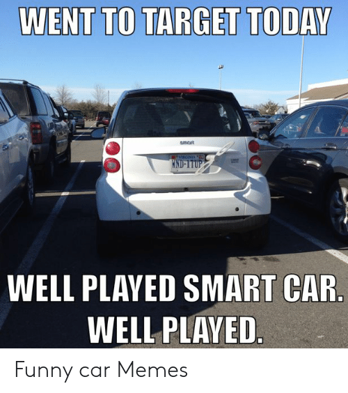 Went To Target Today Smort Well Played Smart Car Well Played Funny