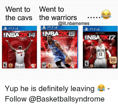 Cavs, Definitely, and Lit: Went to Went to  the Cavs the warriors  @lit.nlbamemes  IS  NBA  SMANBA  ROMA  AP  3S  505 Yup he is definitely leaving 😂 - Follow @Basketballsyndrome
