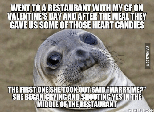 """Meme, Valentine's Day, and Heart: WENTTOAARESTAURANTWITH MYGFON  VALENTINES DAY ANDAFIERTHE MEALTHEY  GAVEUS SOME OF THOSE HEART CANDIES  THE FIRSTONESHETOOKOUT SAID MARRY MEP""""  SHE BEGAN CRYINGANDSHOUTINGYESINTHE  MIDDLE OF THE RESTAURANT  MEME FULCOM"""