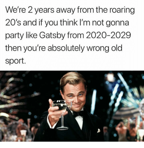 we re 2 years away from the roaring 20 s and if you think i m not