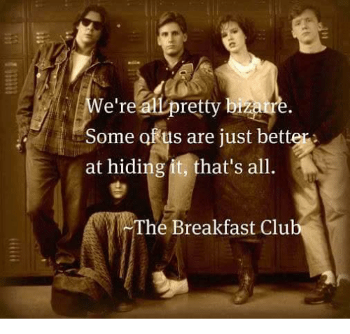 were a pretty some of us are just better at 9432743 we're a pretty some of us are just better at hiding it that's all,Breakfast Club Memes
