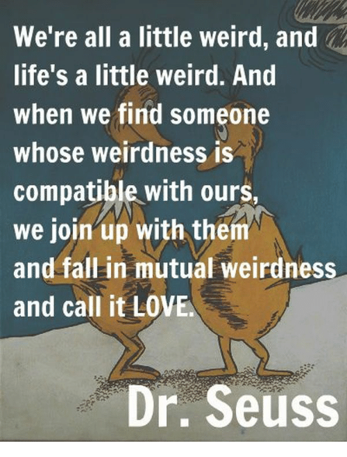 We're All A Little Weird And Life's A Little Weird And When We Find Mesmerizing Dr Seuss Weird Love Quote Poster